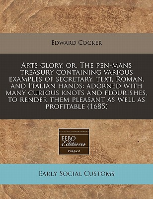 Proquest, Eebo Editions Arts Glory, Or, the Pen-Mans Treasury Containing Various Examples of Secretary, Text, Roman, and Italian Hands: Adorned with Man at Sears.com